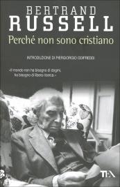 """PERCHé NON SONO CRISTIANO """"Il mondo non ha bisogno di dogmi, ha bisogno di libera ricerca"""" di Bertrand Russell"""