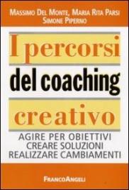 I PERCORSI DEL COACHING CREATIVO Agire per obiettivi, creare soluzioni, realizzare cambiamenti di Massimo Del Monte, Maria Rita Parsi, Simone Piperno
