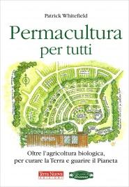 PERMACULTURA PER TUTTI Oltre l'agricoltura biologica per curare la Terra e guarire il pianeta di Patrick Whitefield