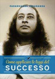 COME ESSERE UNA PERSONA DI SUCCESSO di Paramhansa Yogananda