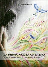 LA PERSONALITà CREATIVA Scoprire la creatività in se stessi per trasformare la vita di Carla Sale Musio