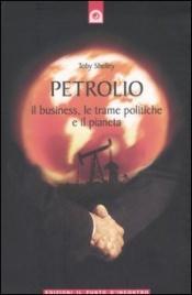 PETROLIO Il business, le trame politiche e il pianeta di Toby Shelley