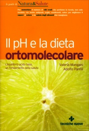 IL PH E LA DIETA ORTOMOLECOLARE L'equilibrio acido base, un fondamento della salute di Adolfo Panfili, Valeria Mangani