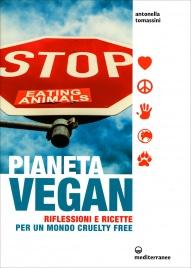PIANETA VEGAN Ricette per un mondo cruelty free di Antonella Tomassini