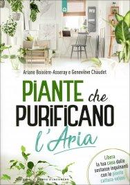 PIANTE CHE PURIFICANO L'ARIA Libera la tua casa dalle sostanze inquinanti con le piante cattura-veleni di Ariane Boixiere, Genevieve Chaudet