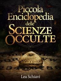PICCOLA ENCICLOPEDIA DELLE SCIENZE OCCULTE (EBOOK) di Lea Schiavi
