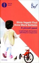 A PICCOLI PASSI La psicologia dei bambini dall'attesa ai cinque anni di Silvia Vegetti Finzi, Anna Maria Battistin