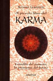 IL PICCOLO LIBRO DEL KARMA L'eredità del passato, la promessa del futuro di Richard Lawrence