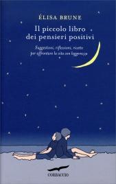 IL PICCOLO LIBRO DEI PENSIERI POSITIVI Suggestioni, riflessioni, ricette per affrontare la vita con leggerezza di Élisa Brune