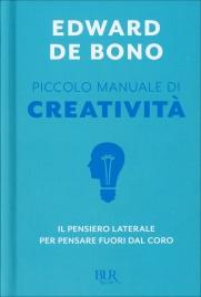 PICCOLO MANUALE DI CREATIVITà Il pensiero laterale per pensare fuori dal coro di Edward De Bono
