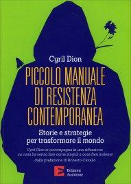 PICCOLO MANUALE DI RESISTENZA CONTEMPORANEA Storie e strategie per cambiare il mondo di Cyril Dion