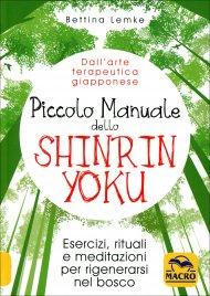 PICCOLO MANUALE DELLO SHINRIN YOKU Esercizi, rituali e meditazioni per rigenerarsi nel bosco di Bettina Lemke