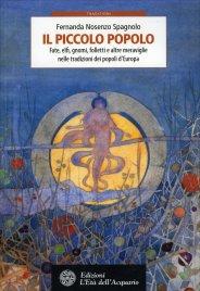IL PICCOLO POPOLO Fate, elfi, gnomi, folletti e altre meraviglie nelle tradizioni dei popoli d'Europa di Fernanda Nosenzo Spagnolo