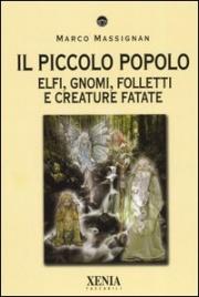 IL PICCOLO POPOLO Elfi, Gnomi, Folletti e Creature Fatate di Marco Massignan