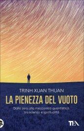 LA PIENEZZA DEL VUOTO Dallo zero alla meccanica quantistica, tra scienza e spiritualità di Trinh Xuan Thuan