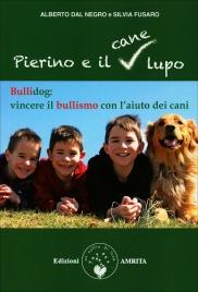 PIERINO E IL CANE LUPO Bullidog: Come vincere il bullismo con l'aiuto degli animali di Alberto Dal Negro, Silvia Fusaro