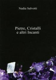 PIETRE, CRISTALLI E ALTRI INCANTI di Nadia Salvotti