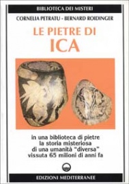 """LE PIETRE DI ICA In una biblioteca di pietre la storia misteriosa di una umanità """"diversa"""" vissuta 65 milioni di anni fa di Cornelia Petratu - Bernard Roidinger"""