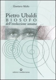 PIETRO UBALDI BIOSOFO DELL'EVOLUZIONE UMANA di Gaetano Mollo