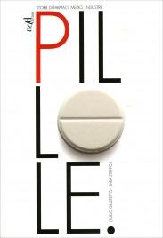 PILLOLE. STORIE DI FARMACI, MEDICI, INDUSTRIE Storie di farmaci, medici, industrie di Guido Giustetto, Sara Strippoli