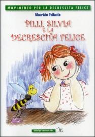 PILLY, SILVIA E LA DECRESCITA FELICE di Maurizio Pallante
