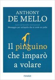 IL PINGUINO CHE IMPARò A VOLARE ... e altre storie per realizzare l'impossibile di Anthony De Mello