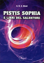PISTIS SOPHIA E LIBRI DEL SALVATORE di G.R.S. Mead