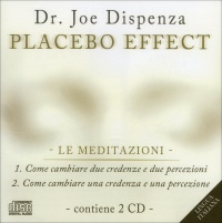PLACEBO EFFECT - LE MEDITAZIONI SU AUDIO di Joe Dispenza