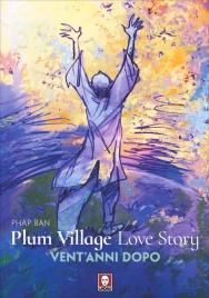 PLUM VILLAGE'S LOVE STORY Non bruciare la tua vita scappando - Vent'anni dopo di Phab Ban