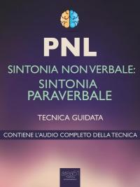 PNL - SINTONIA NON VERBALE: SINTONIA PARAVERBALE (EBOOK) Tecnica guidata di Robert James