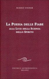 LA POESIA DELLE FIABE ALLA LUCE DELLA SCIENZA DELLO SPIRITO Nuova edizione di Rudolf Steiner