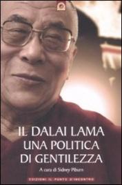 IL DALAI LAMA - UNA POLITICA DI GENTILEZZA Una straordinaria antologia che rivela la vita, la mente e il cuore di un grande leader spirituale - Nuova edizione di Dalai Lama