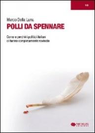 POLLI DA SPENNARE Come e perchè i politici italiani ci hanno completamente rovinato di Marco Della Luna