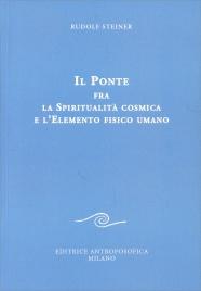 IL PONTE FRA LA SPIRITUALITà COSMICA E L'ELEMENTO FISICO UMANO di Rudolf Steiner