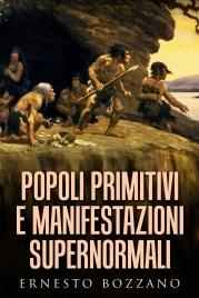POPOLI PRIMITIVI E MANIFESTAZIONI SUPERNORMALI (EBOOK) di Ernesto Bozzano