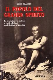 IL POPOLO DEL GRANDE SPIRITO Le tradizioni, la cultura e i riti religiosi degli Indiani d'America di Enzo Braschi