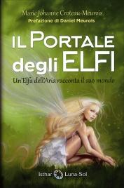 IL PORTALE DEGLI ELFI Un'Elfa dell'Aria racconta il suo mondo di Marie Johanne Croteau-Meurois