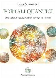 PORTALI QUANTICI Iniziazione alle Energie Divine di Potere di Gaia Shamanel