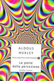 LE PORTE DELLA PERCEZIONE Paradiso e inferno di Aldous Huxley