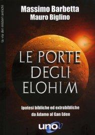LE PORTE DEGLI ELOHIM Ipotesi bibliche ed extrabibliche da Adamo al Gan Eden di Mauro Biglino, Massimo Barbetta