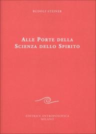 ALLE PORTE DELLA SCIENZA DELLO SPIRITO di Rudolf Steiner