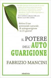 IL POTERE DELL'AUTOGUARIGIONE Un programma di 21 giorni per guarire con la forza della mente di Fabrizio Mancini