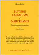 POTERE CORAGGIO E NARCISISMO Psicologia e scienze umane di Heinz Kohut