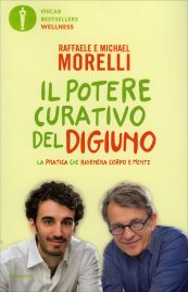 IL POTERE CURATIVO DEL DIGIUNO La pratica che rigenera corpo e mente di Raffaele Morelli, Michael Morelli