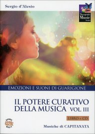 IL POTERE CURATIVO DELLA MUSICA - VOLUME 3 - CD CON Emozioni e Suoni di Guarigione di Sergio D'Alesio, Capitanata