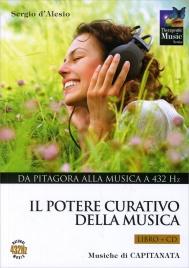 IL POTERE CURATIVO DELLA MUSICA - VOLUME 1 - CD CON Da Pitagora alla Musica a 432 Hz di Sergio D'Alesio, Capitanata