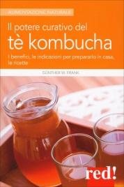 IL POTERE CURATIVO DEL Tè KOMBUCHA I benefici, le indicazioni per prepararlo in casa, le ricette di Günther W. Frank