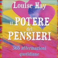 IL POTERE DEI PENSIERI 365 Affermazioni Quotidiane di Louise Hay