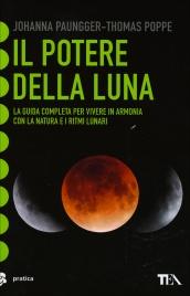 IL POTERE DELLA LUNA La guida completa per vivere in armonia con la natura e i ritmi lunari di Johanna Paungger - Thomas Poppe
