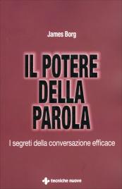 IL POTERE DELLA PAROLA I segreti della conversazione efficace di James Borg